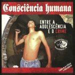 Consciência Humana – 1999 – Entre a Adolescência e o Crime