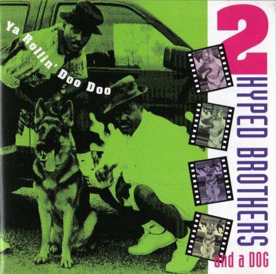 2 Hyped Brothers & A Dog - 1991 - Ya Rollin' Doo Doo