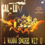 Cal-Luv – 1996 – I Wanna Smoke Wit U EP