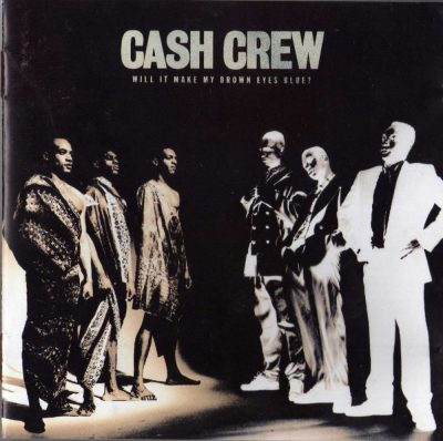 Cash Crew - 1991 - Will It Make My Brown Eyes Blue?