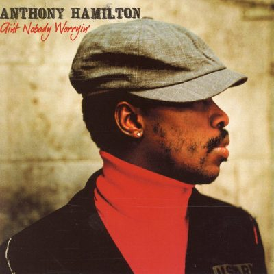 Anthony Hamilton - 2005 - Ain't Nobody Worryin'