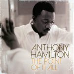 Anthony Hamilton – 2008 – The Point Of It All