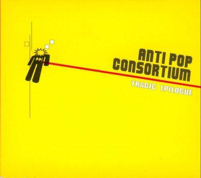 Antipop Consortium - 2000 - Tragic Epilogue