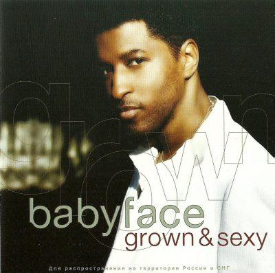 Babyface - 2005 - Grown & Sexy