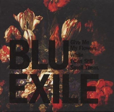 Blu & Exile - 2012 - Give Me My Flowers While I Can Still Smell Them