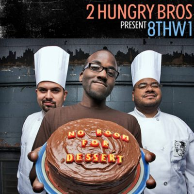 2 Hungry Bros & 8thW1 - 2010 - No Room For Dessert
