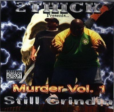 2 Thick - 2003 - Murder Vol. 1: Still Grindin