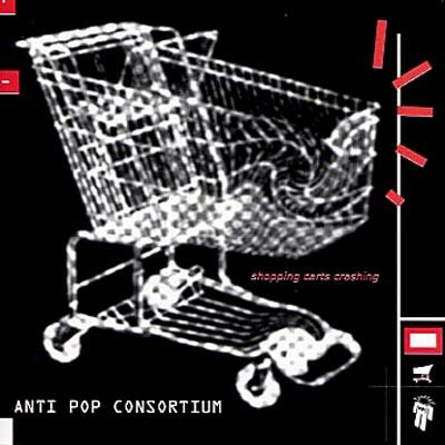 Antipop Consortium - 2001 - Shopping Carts Crashing