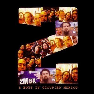2Mex - 2001 - B Boys In Occupied Mexico