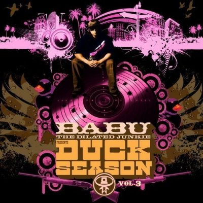 Babu The Dilated Junkie - 2008 - Duck Season Vol. 3