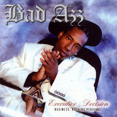 Bad Azz - 2004 - Executive Decision (Business, Nothing Personal)