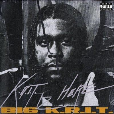 Big K.R.I.T. - 2019 - K.R.I.T. Iz Here