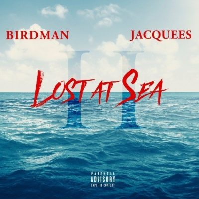 Birdman & Jacquees - 2018 - Lost At Sea 2