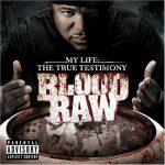 Blood Raw – 2008 – My Life: The True Testimony