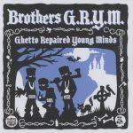 Brothers G.R.Y.M. – 2017 – Ghetto Repaired Young Minds EP