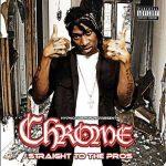 Chrome – 2005 – Straight To The Pros