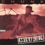Chunk – 1994 – Break 'Em Off A Chunk
