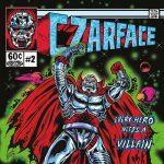 Czarface (Inspectah Deck, 7L & Esoteric) – 2015 – Every Hero Needs A Villain