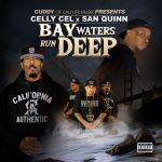 Celly Cel & San Quinn – 2018 – Bay Waters Run Deep