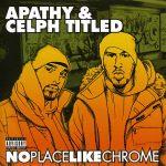 Apathy & Celph Titled – 2007 – No Place Like Chrome