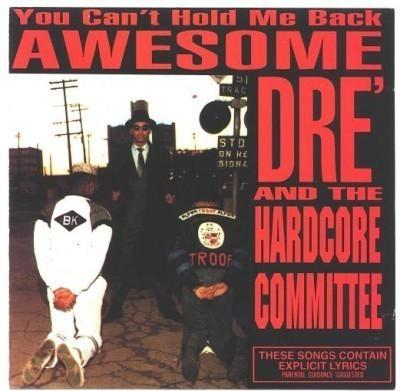 Awesome Dre' & The Hardcore Committee - 1989 - You Can't Hold Me Back