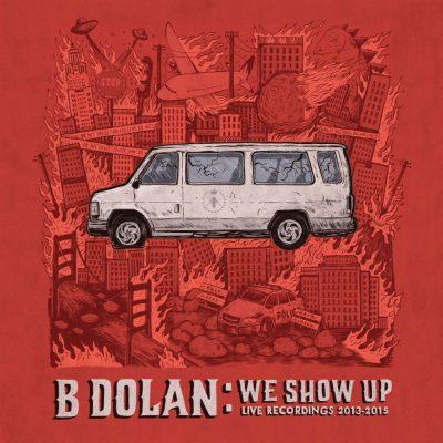 B. Dolan - 2016 - We Show Up Live Recordings 2013-2015