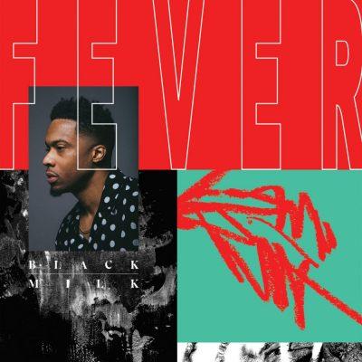 Black Milk - 2018 - FEVER
