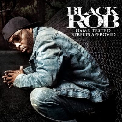 Black Rob - 2011 - Game Tested Streets Approved