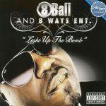 8Ball & 8 Ways Ent. – 2006 – Light Up The Bomb