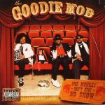 Goodie Mob – 2004 – One Monkey Don't Stop No Show
