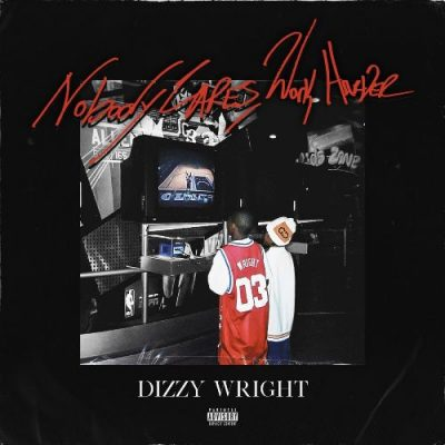 Dizzy Wright - 2019 - Nobody Cares, Work Harder