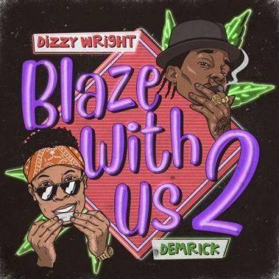 Dizzy Wright & Demrick - 2020 - Blaze With Us 2