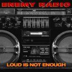 Enemy Radio – 2020 – Loud Is Not Enough