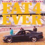 Fat 4 Ever – 1995 – Black Cocaine W/ No Shame