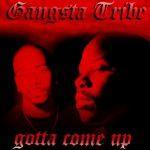 Gangsta Tribe – 1995 – Gotta Come Up