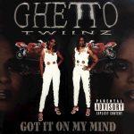 Ghetto Twiinz – 2001 – Got It On My Mind