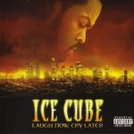 Ice Cube – 2006 – Laugh Now, Cry Later (Original Release)