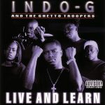 Indo G & The Ghetto Troopers – 2000 – Live And Learn