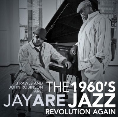 J. Rawls & John Robinson are Jay Are - 2009 - The 1960's Jazz Revolution Again