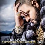 DJ Khaled – 2013 – Suffering From Success
