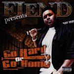 Fiend – 2004 – Go Hard Or Go Home