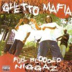 Ghetto Mafia – 1995 – Full Blooded Niggaz (2006-Reissue)