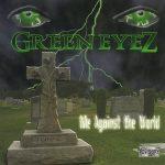 Green Eyez – 2002 – Me Against The World