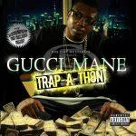 Gucci Mane – 2007 – Trap-A-Thon