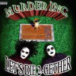 Murder Inc. – 1997 – Let's Die Together