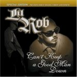 Lil Rob – 2001 – Can't Keep A Good Man Down (2007-Special Edition)