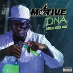 Motive – 2015 – D.N.A. (Dopest Nigga Alive)