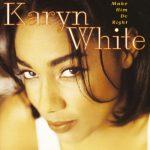 Karyn White – 1994 – Make Him Do Right