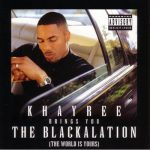 Khayree – 1997 – Brings You The Blackalation (The World Is Yours)