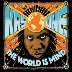 KRS-One – 2017 – The World Is MIND